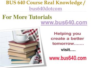 BUS 640 Course Real Tradition,Real Success / bus640dotcom
