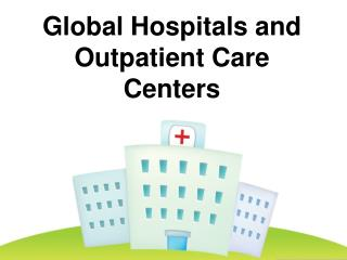 Global Hospitals and Outpatient Care Centers