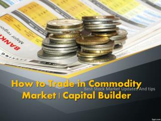 How to Trade in Commodity Market | Capital Builder
