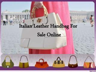Italian Leather Handbag For Sale Online