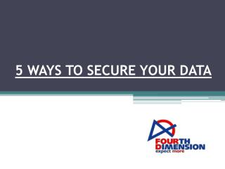 5 WAYS TO SECURE YOUR DATA