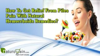How To Get Relief From Piles Pain With Natural Hemorrhoids Remedies?