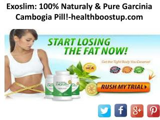 ExoSlim Supplements @ http://www.healthboostup.com/exoslim/
