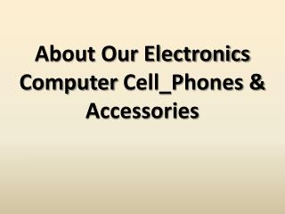 About Our Electronics Computer Cell_Phones & Accessories