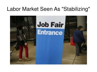 Labor Market Seen As Stabilizing