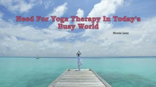 Nicole Lenz | Need For Yoga Therapy In Today's Busy World