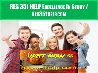 RES 351 HELP Excellence In Study / res351help.com