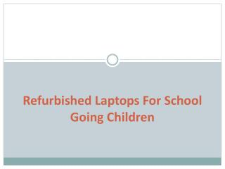 Refurbished Laptops For School Going Children