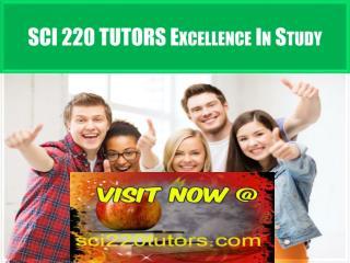SCI 220 TUTORS Excellence In Study /sci220tutors.com