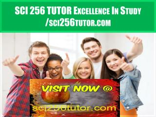 SCI 256 TUTOR Excellence In Study /sci256tutor.com