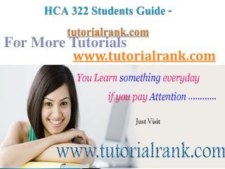HCA 322 Course Success Begins / tutorialrank.com