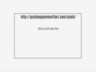 http://quicksupplementfact.com/zyalix/