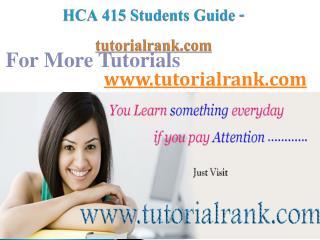 HCA 415 Course Success Begins / tutorialrank.com