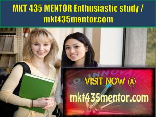 MKT 435 MENTOR Enthusiastic study / mkt435mentor.com