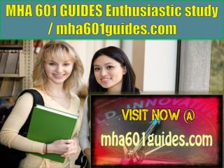 MHA 601 GUIDES Enthusiastic study / mha601guides.com