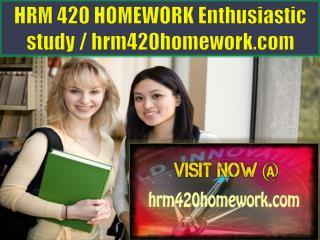 HRM 420 HOMEWORK Enthusiastic study / hrm420homework.com