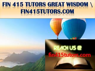 FIN 415 TUTORS GREAT WISDOM \ fin415tutors.com