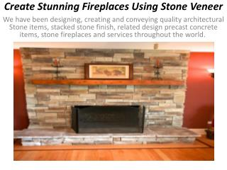 Create Stunning Fireplaces Using Stone Veneer