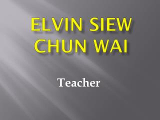 What Makes a Great Teacher – Elvin Siew Chun Wai