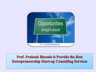 Prof. Prakash Bhosale is Provide the Best Entrepreneurship Start-up Consulting Services