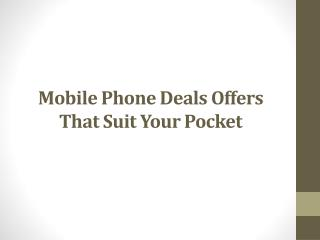 Mobile Phone Deals Offers That Suit Your Pocket