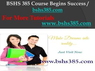 BSHS 385 Course Begins Success / bshs385dotcom