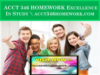 ACCT 346 HOMEWORK Excellence In Study \ acct346homework.com