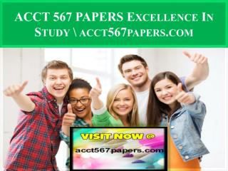 ACCT 567 PAPERS Excellence In Study \ acct567papers.com