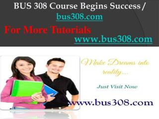 BUS 308 Course Begins Success / bus308dotcom