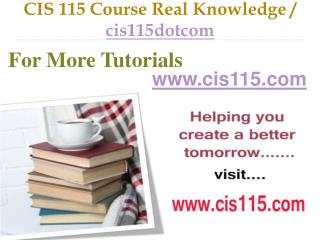 CIS 115 Course Real Tradition,Real Success / cis115dotcom