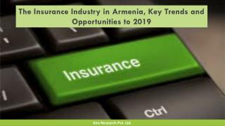 The insurance industry in armenia, key trends and opportunities to 2019 : Ken Research