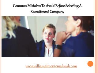 Common Mistakes To Avoid Before Selecting A Recruitment Company | William Almonte Patch