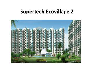 Supertech Ecovillage Residential Apartments in Noida