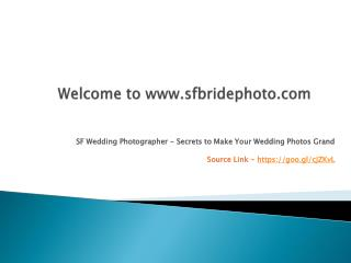 SF Wedding Photographer - Secrets to Make Your Wedding Photos Grand