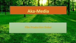 Film Production Dubai - Aka-Media