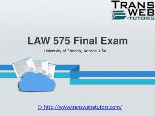 LAW 575 Final Exam Answers Free at Transweb E Tutors