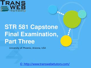 STR 581 Capstone Final Examination Part Three | Capstone Final Examination - Transweb E Tutors