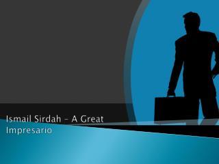 Ismail Sirdah – a great Impresario