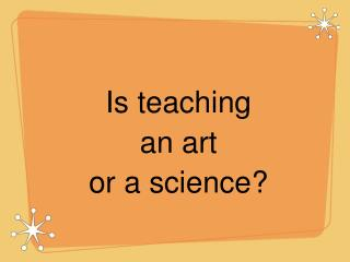 Is teaching  an art  or a science