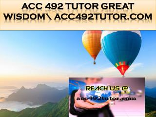 ACC 492 TUTOR Great Wisdom\ acc492tutor.com