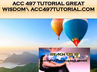 ACC 497 TUTORIAL Great Wisdom\ acc497tutorial.com