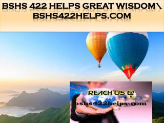 BSHS 422 HELPS Great Wisdom\ bshs422helps.com