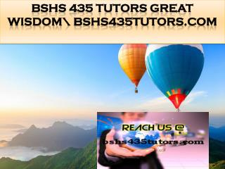 BSHS 435 TUTORS Great Wisdom\ bshs435tutors.com