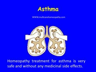 •	Homeopathy treatment for asthma is very safe and without any medicinal side effects.