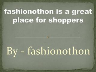 fashionothon is a great place for shoppers