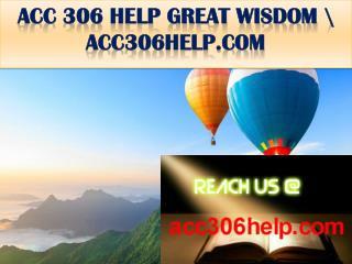 ACC 306 HELP GREAT WISDOM \ acc306help.com