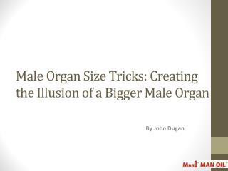 Male Organ Size Tricks: Creating the Illusion of a Bigger Male Organ
