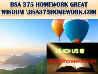 BSA 375 HOMEWORK GREAT WISDOM \ bsa375homework.com