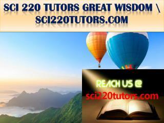 SCI 220 TUTORS GREAT WISDOM \ sci220tutors.com