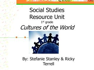 Social Studies  Resource Unit 1st grade Cultures of the World